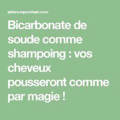 Bicarbonate de soude comme shampoing : vos cheveux pousseront comme par magie ! Ombre Hair, Comme, Natural Hair Styles, Hair Beauty, Tips, Plein Air, Dyi, Baskets, Make Hair Grow