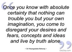 Once you know with absolute certainty that - Sri Nisargadatta Maharaj - Quotes and sayings