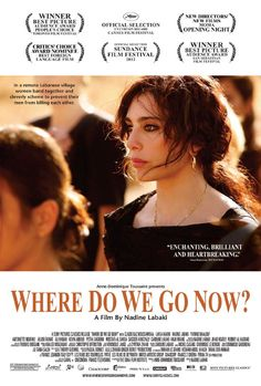 Where Do We Go Now? - A group of Lebanese women try to ease religious tensions between Christians and Muslims in their village.