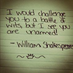 Shakespeare came up with all the best insults. Sometimes my mind wanders: If only I could say them out loud when fitting! I am like Meg Ryan in ' you've got mail.' I think of it only AFTER I've been insulted! Comebacks And Insults, Funny Insults, Funny Comebacks, Book Quotes, Me Quotes, Funny Quotes, Funny Disses, Shakespeare Insults, Great Insults