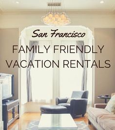 Don't break the bank ! See these 5 Gorgeous Family Friendly Vacation Rentals in San Francisco.