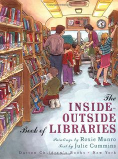 The Inside-Outside Book of Libraries: Julie Cummins, Roxie Munro