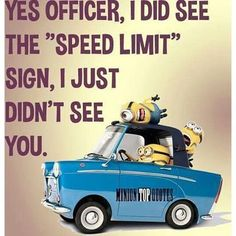 """Yes Officer, I Did See The """"Speed Limit"""" Sign, I Just Didn't See You minion quotes minion minion quotes and sayings minions"""