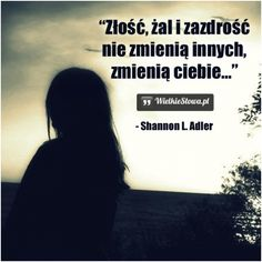 Złość, żal i zazdrość nie zmienią innych... #Adler-Shannon-L,  #Ból,-cierpienie,-łzy, #Zazdrość, #Zmiany, #Złość-i-wściekłość