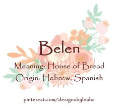 Baby Girl Name: Belen. Meaning: House of Bread. Spanish variation of Bethlehem. Jewish Baby Names, Baby Girl Names Spanish, Spanish Names, Cute Baby Names, Female Character Names, Make A Character, Unique Names, Cool Names, House Names With Meaning