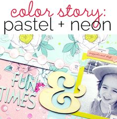 Add Pop to A Pastel Color Treatment with Neons | Get It Scrapped