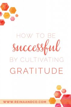 Reina + Co | how to be successful by cultivating gratitude | www.reinaandco.com