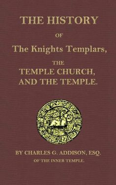 History of the Knights Templars, the Temple Church, and the Temple by Charles G. Addison. $2.14. 388 pages