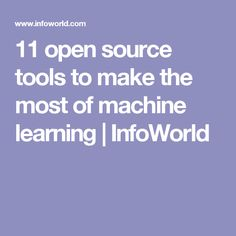 11 open source tools to make the most of machine learning | InfoWorld