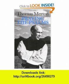 Praying the Psalms (By Thomas Merton) (9780814605486) Thomas Merton , ISBN-10: 0814605486  , ISBN-13: 978-0814605486 ,  , tutorials , pdf , ebook , torrent , downloads , rapidshare , filesonic , hotfile , megaupload , fileserve