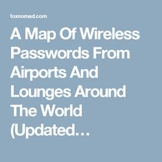 A Map Of Wireless Passwords From Airports And Lounges Around The World (Updated…