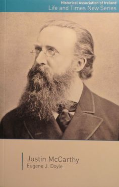 Justin McCarthy (1830-1912). Interesting biography of an important, but mostly overlooked, Irish Home Rule leader of the 1890s