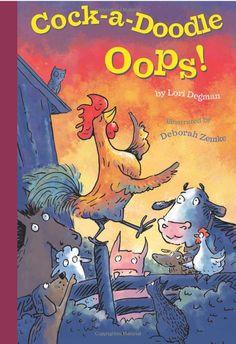 Cock-a-Doodle-Oops!: Lori Degman, illustrated by Deborah Zemke