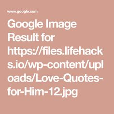 Quotes For Him, Love Quotes, Google Images, Qoutes Of Love, Quotes Love, Quotes About Love, Love Crush Quotes, Love Is Quotes