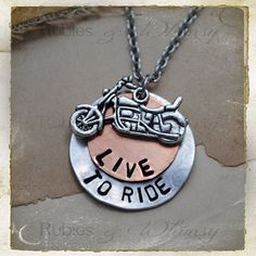 Live to Ride  Motorcycle Rider Bike Lover by rubiesandwhimsy, $26.00.  This looks like the home-made necklace my Husband made me when we were dating but it had my name on it instead of a motorcycle. Love it!