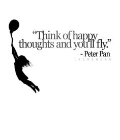 Think of happy thoughts and you'll fly. Pierce The Veil, Love Words, Beautiful Words, Favorite Quotes, Best Quotes, Favorite Things, Words Quotes, Sayings, Harry Potter