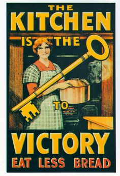 """A British propaganda poster from World War I reminds consumers that """"The Kitchen is the Key to Victory. Eat Less Bread. Ww1 Propaganda Posters, Political Posters, Political Cartoons, Vintage Advertisements, Vintage Ads, Vintage Posters, Retro Ads, Vintage Ephemera, Vintage Signs"""