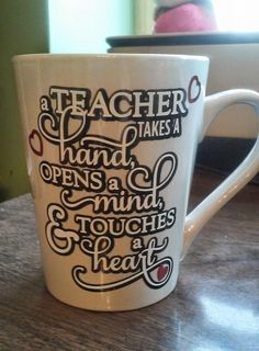 Ceramic Mug made for a customer...Love The saying...Teacher's name is on the opposite side of this cup