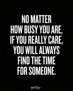 Busy Quotes No Matter How Busy A Person Is If They Really Care