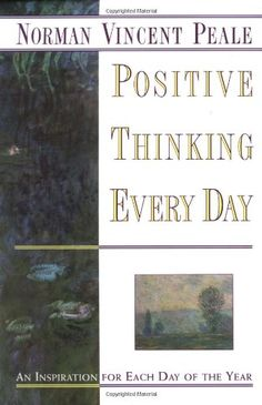 Positive Thinking Every Day: An Inspiration for Each Day of the Year by Dr. Drop Everything And Read, Turn Him On, Norman Vincent Peale, Days Of The Year, Each Day, Classic Books, Philosophy, Books To Read, Wisdom