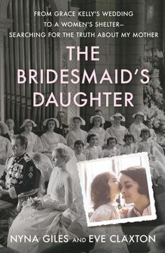 The Bridesmaid's Daughter from Grace Kelly's Wedding to a Women's Shelter--Searching for the Truth about My Mother by Nyna Giles and Eve Claxton Grace Kelly Wedding, My Books, Books To Read, Free Books Online, To My Mother, Free Reading, Book Recommendations, Ebook Pdf, Book Lists