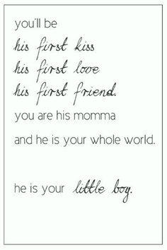 Not so little anymore but always his first kiss, friend but momma Always ~