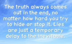 The truth always comes out in the end,