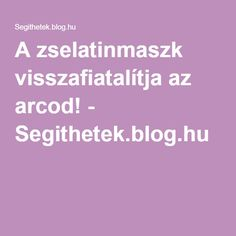 A zselatinmaszk visszafiatalítja az arcod! - Segithetek.blog.hu Herbal Remedies, Natural Remedies, Natural Life, Natural Cosmetics, Good To Know, Health And Beauty, Health Tips, Herbalism, Beauty Hacks