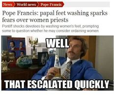 """Hahahahaha. I feel like this needs a """"Keep Calm"""" tag on it. Liberals love him because they think he's going to come in and change everything. Traditionalists are freaking out because they're afraid that he's going to change everything.   Well played, Francis. XD"""