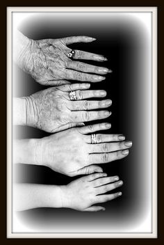 4 GENERATIONS OF WOMEN. look how satiny smooth the 4 yr. old girls hands are and the progression of age. We do HAND-DOWN our values, morals, ideas to the next generation. Be strong women and leave a good legacy <