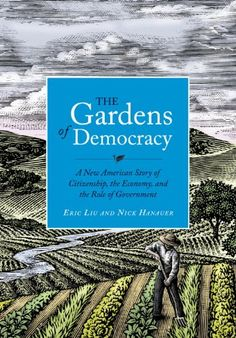 The Hardcover of the The Gardens of Democracy: A New American Story of Citizenship, the Economy, and the Role of Government by Eric Liu, Nick Hanauer Nick Hanauer, American Story, American Life, Interesting Information, Justin Trudeau, Citizenship, Little Books, Nonfiction Books, Book Lists
