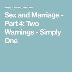 Sex and Marriage - Part 4: Two Warnings - Simply One
