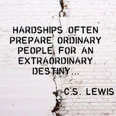 Hardships often prepare ordinary people for an extraordinary destiny... ~C.S. Lewis #writeabook