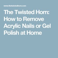 The Twisted Horn: How to Remove Acrylic Nails or Gel Polish at Home