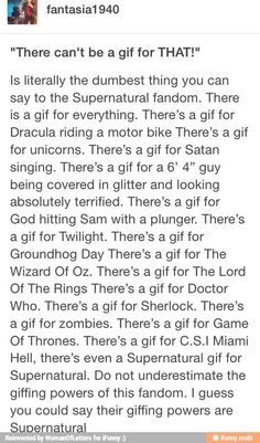 SOMEONE FINALLY SAID IT! ...there's a give for the suit life of zac and cody too loooool a gif for everything cause Supernatural mighy be based on a fictional stories but it is actually a show that we all relate to and is a realistic show from our daily lives. They are just like all of us.