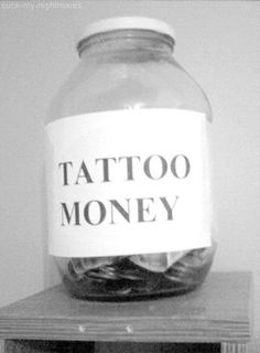 Everytime I work out ill put a dollar in the jar.I would probably save for something else, like piercings or clothes, maybe shoes. Tatto Love, See Tattoo, Tatoo Art, Love Tattoos, Tattoo Time, Tatoos, Change Tattoo, Money Tattoo, Badass Tattoos