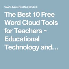 The Best 10 Free Word Cloud Tools for Teachers ~ Educational Technology and…