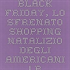 Black Friday, lo sfrenato shopping natalizio degli americani | blog di alessandro maniccia