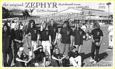 Zephyr Original Team:Shogo Kubo, Bob Biniak, Nathan Pratt, Stacy Peralta, Jim Muir, Allen Sarlo, Chris Cahill, Tony Alva, Wentzle Ruml, Peggy Oki, Jay Adams and Paul Constantineau.