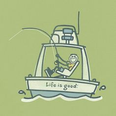 It's always good when your fishing!