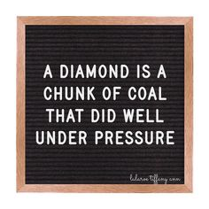 Diamonds are a girls best friend  bring on all the pressure - I am ready to shine bright! #diamond #coal #pressure #letterfolk