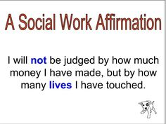 """Social Work Affirmation. I am blessed to be able to do what is in line with my spiritual and core beliefs everyday; this is the bottom line for me. I am """"rich."""""""