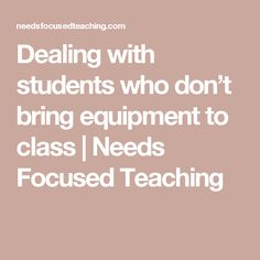 Dealing with students who don't bring equipment to class | Needs Focused Teaching