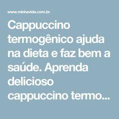 Cappuccino termogênico ajuda na dieta e faz bem a saúde. Aprenda delicioso cappuccino termogênico