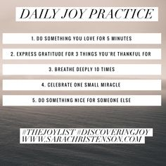Start a daily joy practice to bring more joy, happiness and gratitude into your life.    Join my Facebook Group -  The Joy List.  www.sarachristenson.com  #discoveringjoy #thejoylist #happiness #joy #ohjoy #wordstoliveby #current