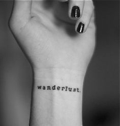 Wanderlust tattoo on my foot though 1000 Tattoos, Insane Tattoos, Wörter Tattoos, Kunst Tattoos, Word Tattoos, Cute Tattoos, Beautiful Tattoos, Body Art Tattoos, Small Tattoos