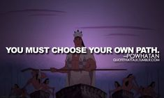 Powhatan from Pocahontas quote. This is for you Evie. Love you :)