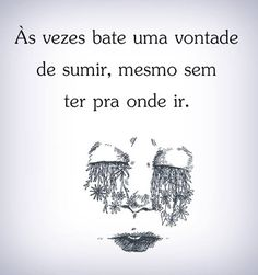 Às vezes bate uma vontade Quote Citation, Sad Life, Words Worth, My Mood, Some Words, In My Feelings, Deep Thoughts, Alter, Sentences