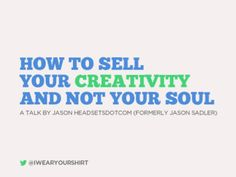 Jason Headsetsdotcom: How to #Sell Your #Creativity and Not Sell Your Soul #FLBlogCon13 by FLBlogCon on Sep 22, 2013 via Slideshare
