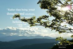 """""""Rather than being your thoughts..."""